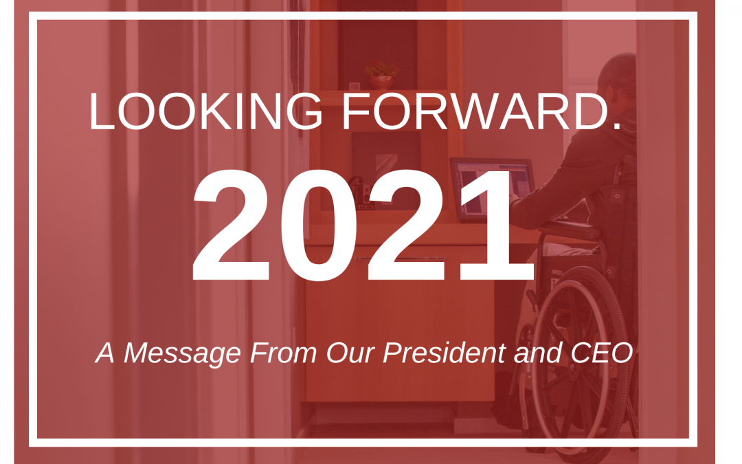 Looking Forward 2021. A message from our president and CEO.